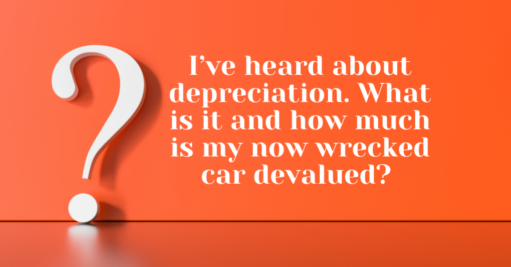 I've heard about depreciation. What is it and how much is my now wrecked car devalued? - Chappell Smith & Arden