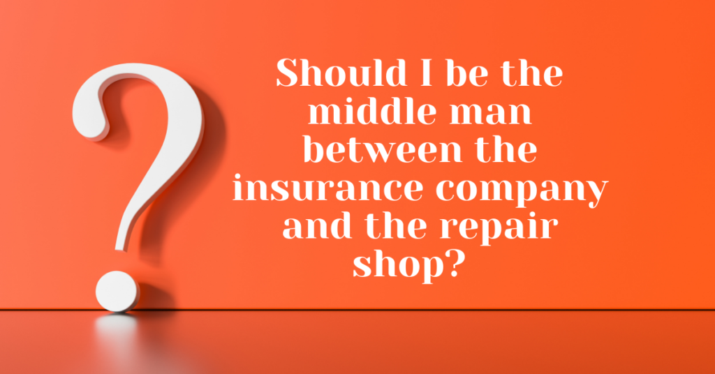 Should I be the middle man between the insurance company and the repair shop? - Chappell Smith & Arden