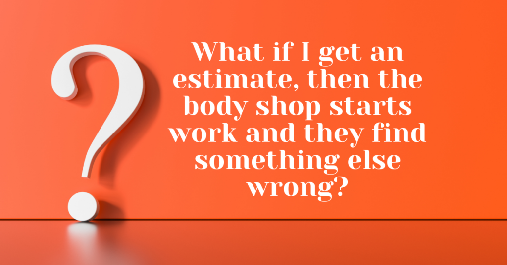 What if I get an estimate, then the body shop starts work and they find something else wrong? - Chappell Smith & Arden