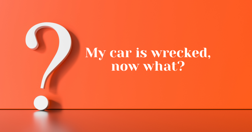 My car is wrecked, now what? - Chappell Smith & Arden