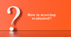 How is scarring evaluated? - Chappell Smith & Arden